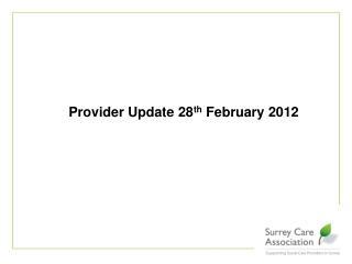 Provider Update 28 th  February 2012