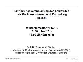 Prof. Dr. Thomas M. Fischer Lehrstuhl für Rechnungswesen und Controlling (RECON)