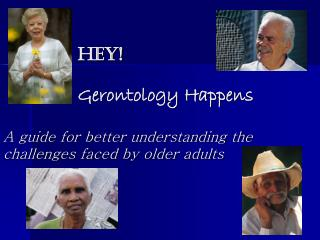 Hey! Gerontology Happens