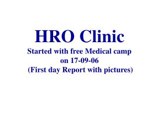 HRO Clinic Started with free Medical camp  on 17-09-06  (First day Report with pictures)