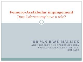 Femoro-Acetabular  impingement Does  Labrectomy  have a role?
