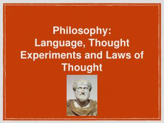 Philosophy: Language, Thought Experiments and Laws of Thought