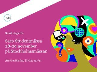 Snart dags för  Saco Studentmässa 28-29  november  på  Stockholmsmässan Återbesöksdag lördag 30/11