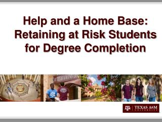 Help and a Home  B ase: Retaining at Risk Students for Degree Completion