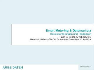 Smart Metering & Datenschutz Herausforderungen und Tendenzen Hans G. Zeger, ARGE DATEN