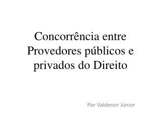 Concorrência entre Provedores públicos e privados do Direito