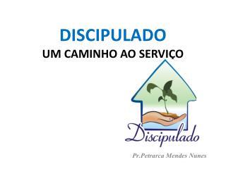 DISCIPULADO UM CAMINHO AO SERVIÇO
