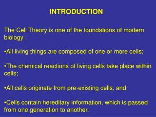 The Cell Theory is one of the foundations of modern biology :