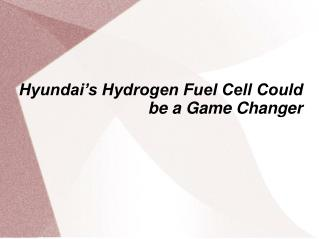 Hyundai's Hydrogen Fuel Cell Could be a Game Changer