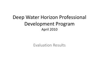 Deep Water Horizon Professional Development Program  April 2010