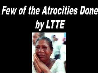 Few of the Atrocities Done by LTTE