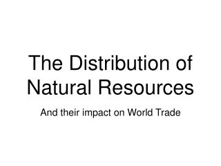 The Distribution of  Natural Resources