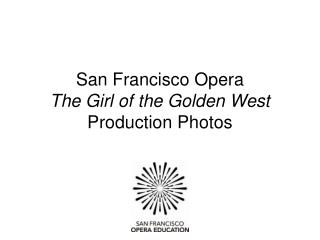 San Francisco Opera The Girl of the Golden West Production Photos