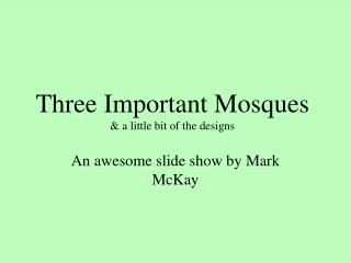 Three Important Mosques & a little bit of the designs
