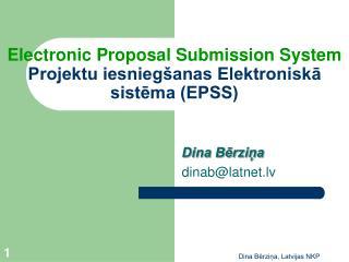 Electronic Proposal Submission System Projektu iesniegšanas Elektroniskā sistēma (EPSS)