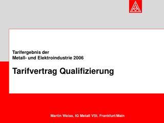 Tarifergebnis der  Metall- und Elektroindustrie 2006 Tarifvertrag Qualifizierung