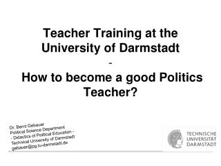 Teacher Training at the University of Darmstadt -   How to become a good Politics Teacher?