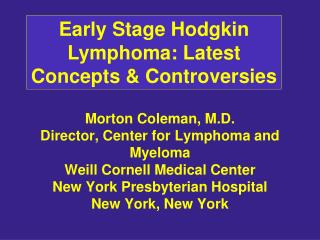 Morton Coleman, M.D. Director, Center for Lymphoma and Myeloma Weill Cornell Medical Center