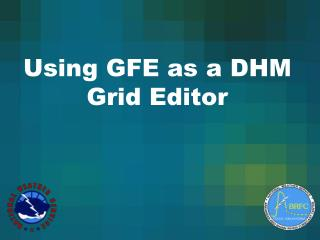 Using GFE as a DHM Grid Editor