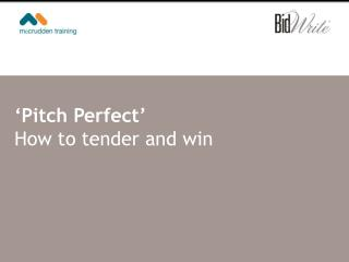� Pitch Perfect � How to tender and win