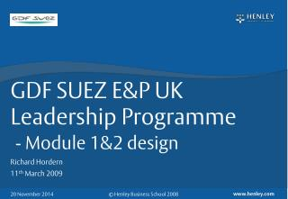 GDF  SUEZ E&P UK  Leadership Programme - Module 1&2 design