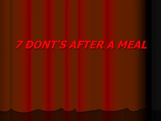 7 DONT'S AFTER A MEAL