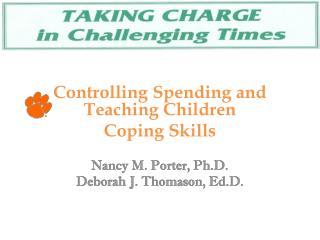 Controlling Spending and Teaching Children  Coping Skills Nancy M. Porter, Ph.D.
