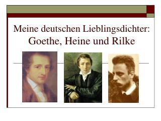 Meine  deutschen Lieblingsdichter: Goethe, Heine und Rilke