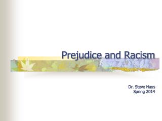 Prejudice and Racism Dr. Steve Hays Spring 2014