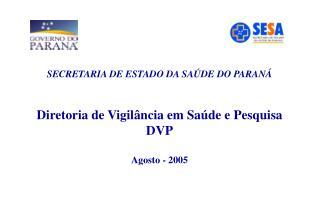 Diretoria de Vigilância em Saúde e Pesquisa  DVP