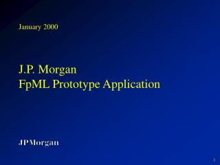 January 2000 J.P. Morgan FpML Prototype Application