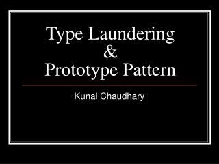 Type Laundering & Prototype Pattern