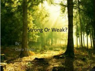 Strong Or Weak?
