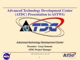 Advanced Technology Development Center (ATDC) Presentation to ASTWG