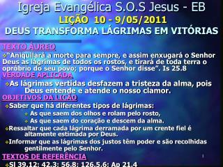 Igreja Evangélica S.O.S Jesus - EB  LIÇÃO  10 - 9/05/2011  DEUS TRANSFORMA LÁGRIMAS EM VITÓRIAS