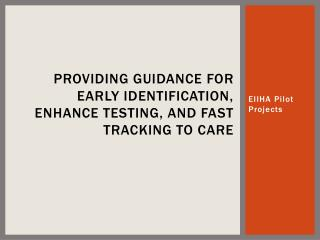 Providing Guidance  For  Early Identification, Enhance Testing, and Fast Tracking to Care