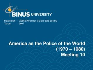 America as the Police of the World (1970 – 1980) Meeting 10