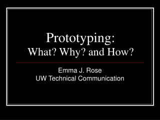 Prototyping:  What? Why? and How?