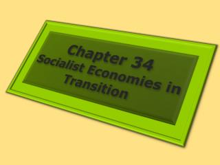 Chapter  34 Socialist Economies in Transition