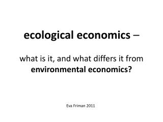 ecological economics  –  what is it, and what differs it from  environmental economics?