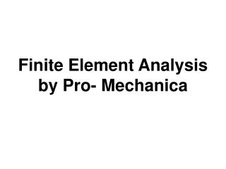 Finite Element Analysis by Pro- Mechanica