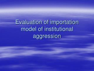 Evaluation of importation model of institutional aggression