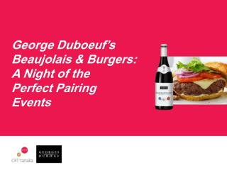George Duboeuf�s  Beaujolais & Burgers:  A Night of the  Perfect Pairing  Events