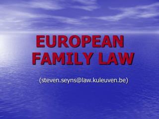 EUROPEAN FAMILY LAW (steven.seyns@law.kuleuven.be)