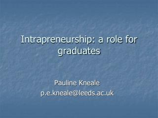 Intrapreneurship: a role for graduates