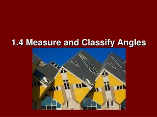 1.4  Measure and Classify Angles