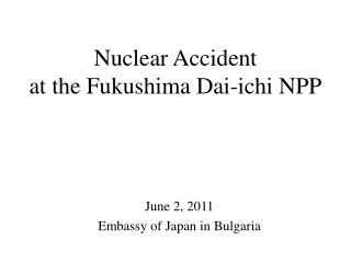 Nuclear Accident at the Fukushima Dai-ichi NPP