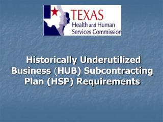 Historically Underutilized Business  ( HUB) Subcontracting Plan (HSP) Requirements