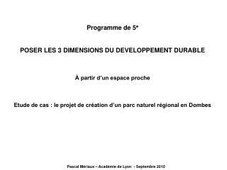 Programme de 5 e POSER LES 3 DIMENSIONS DU DEVELOPPEMENT DURABLE À partir d'un espace proche