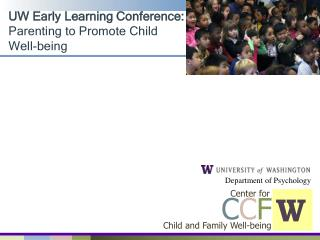 UW Early Learning Conference: Parenting to Promote Child Well-being